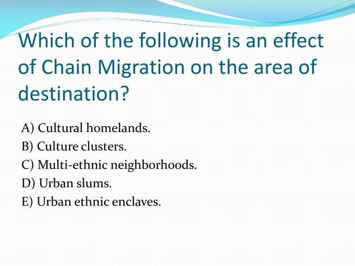 Which of the following is an effect of Chain Migration on the area of destination?