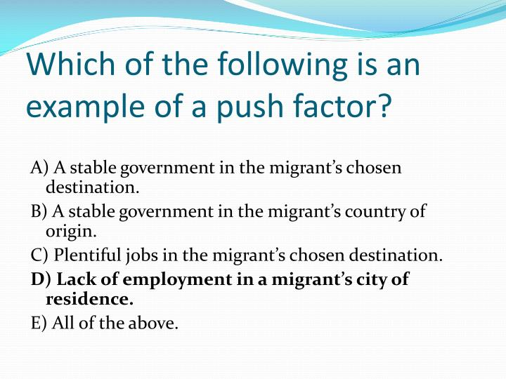 Which of the following is an example of a push factor?