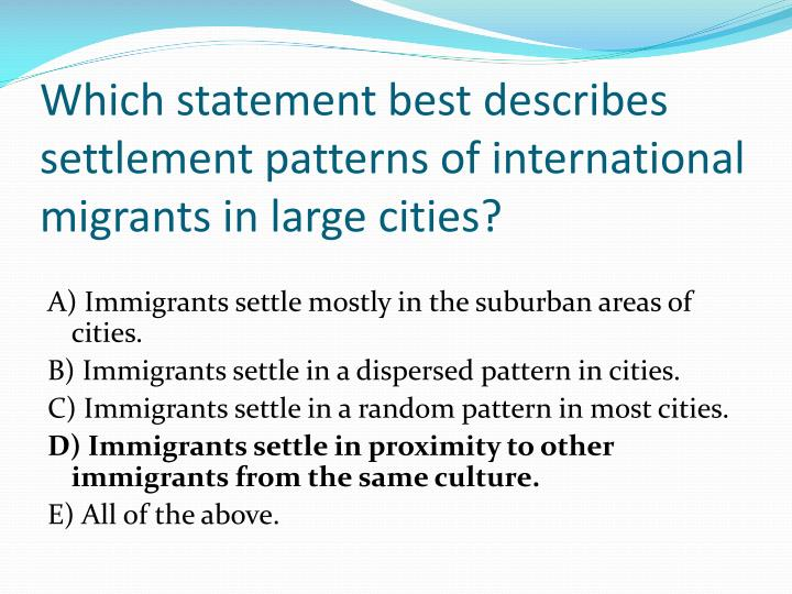 Which statement best describes settlement patterns of international migrants in large cities?