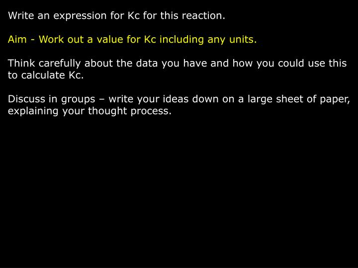 Write an expression for Kc for this reaction.