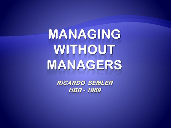 managing without managers ricardo semler hbr 1989 n.