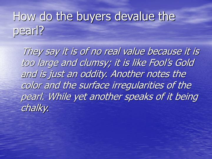 How do the buyers devalue the pearl?