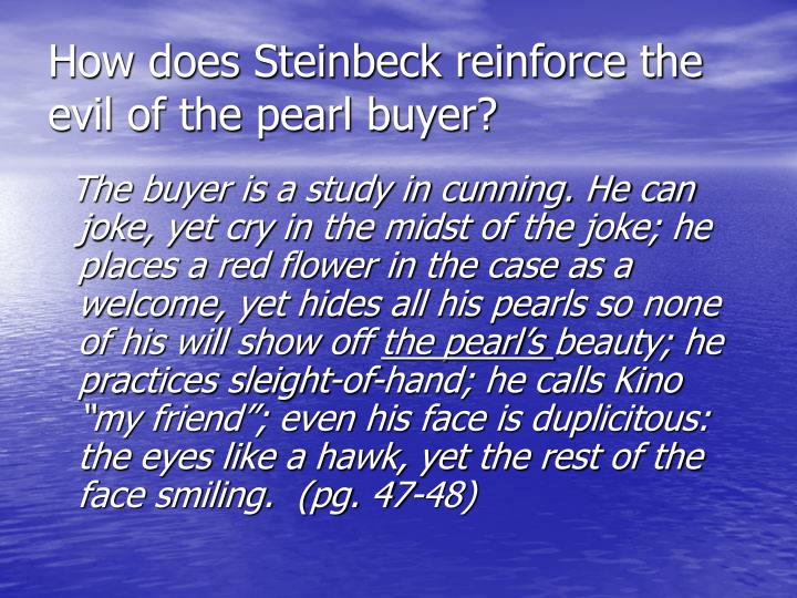 How does Steinbeck reinforce the evil of the pearl buyer?
