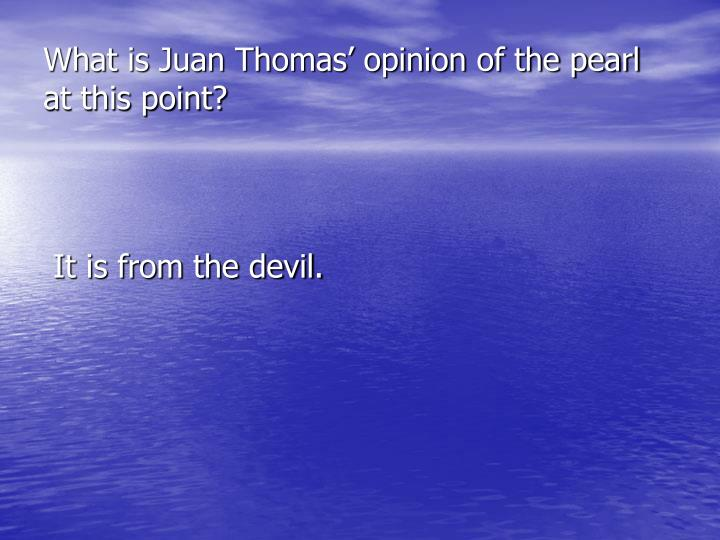 What is Juan Thomas' opinion of the pearl at this point?