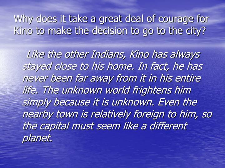 Why does it take a great deal of courage for Kino to make the decision to go to the city?
