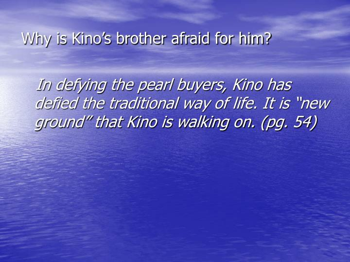 Why is Kino's brother afraid for him?