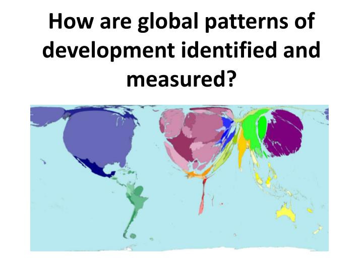 how are global patterns of development identified and measured n.