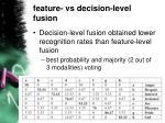 f eature vs decision level fusion1