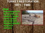 turkey restoration 1971 1980