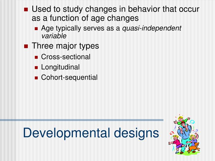Used to study changes in behavior that occur as a function of age changes