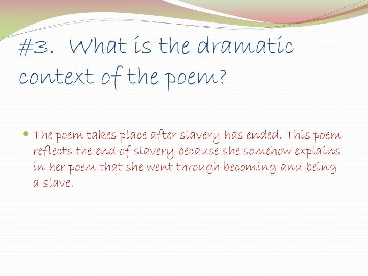 #3.  What is the dramatic context of the poem?