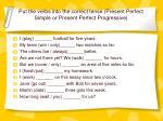 put the verbs into the correct tense present perfect simple or present perfect progressive