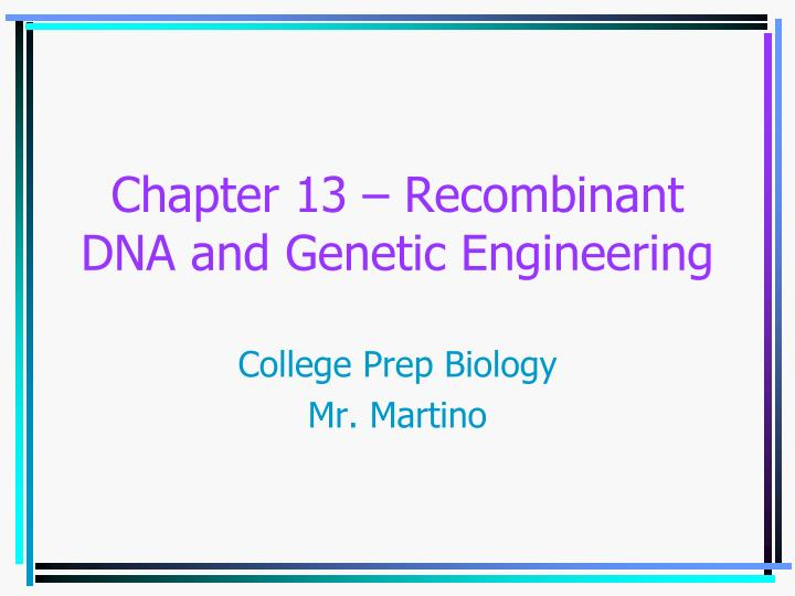 chapter 13 recombinant dna and genetic engineering n.