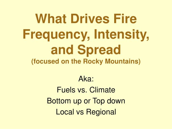what drives fire frequency intensity and spread focused on the rocky mountains n.