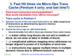 3 fast hit times via micro ops trace cache pentium 4 only and last time