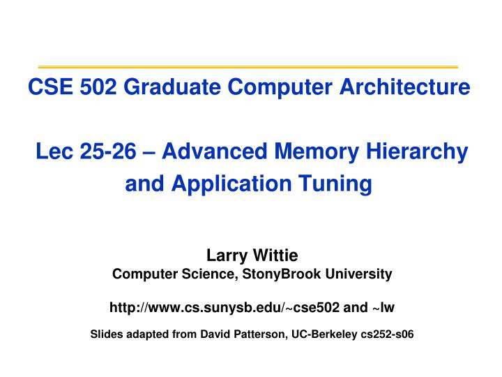 cse 502 graduate computer architecture lec 25 26 advanced memory hierarchy and application tuning n.