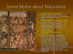 some myths about naturalists