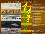 thus naturalism would
