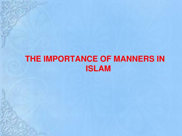 THE IMPORTANCE OF MANNERS IN ISLAM