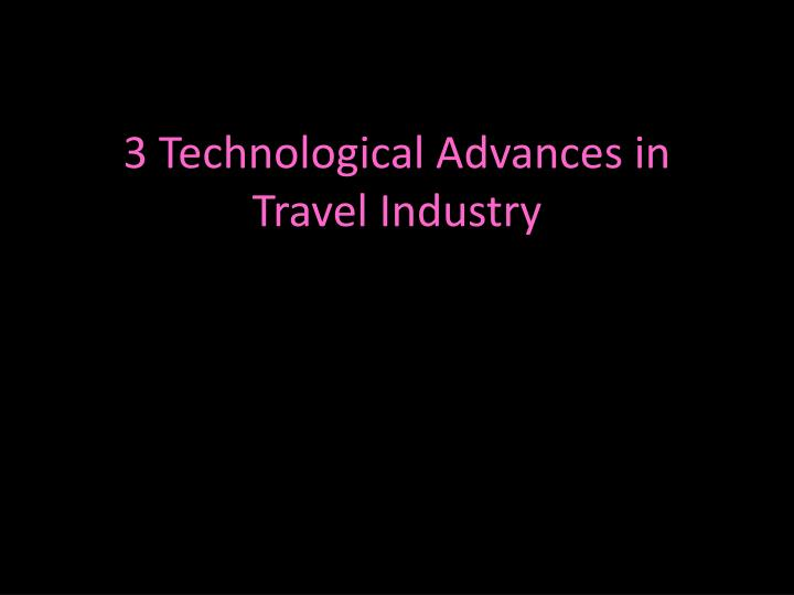 3 technological advances in travel industry n.