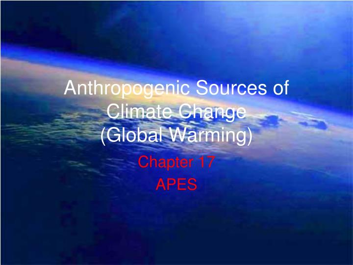 anthropogenic sources of climate change global warming n.