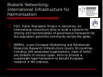 biobank networking international infrastructure for harmonisation