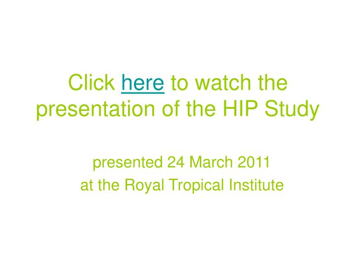 click here to watch the presentation of the hip study n.