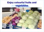 enjoy colourful fruits and vegetables