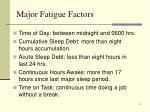 major fatigue factors