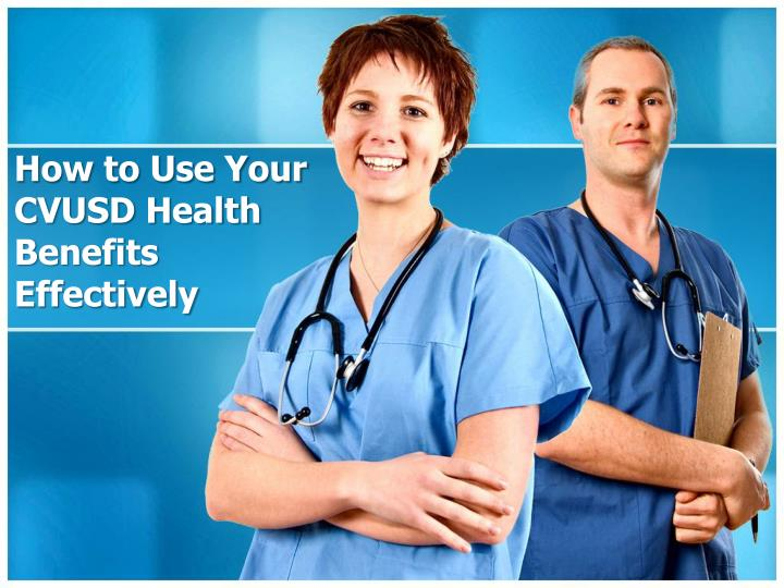 how to use your cvusd health benefits effectively n.