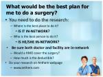 what would be the best plan for me to do a surgery