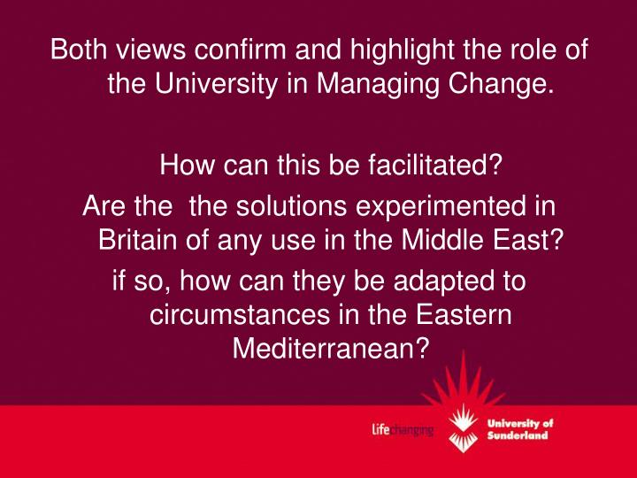 Both views confirm and highlight the role of the University in Managing Change.