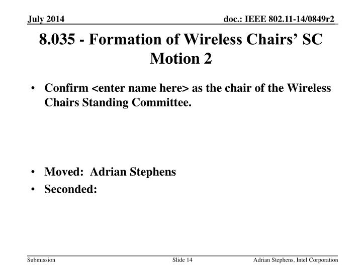 Confirm <enter name here> as the chair of the Wireless Chairs Standing Committee.