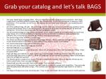 grab your catalog and let s talk bags
