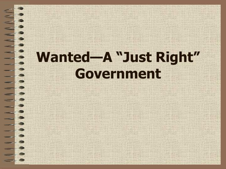 wanted a just right government n.