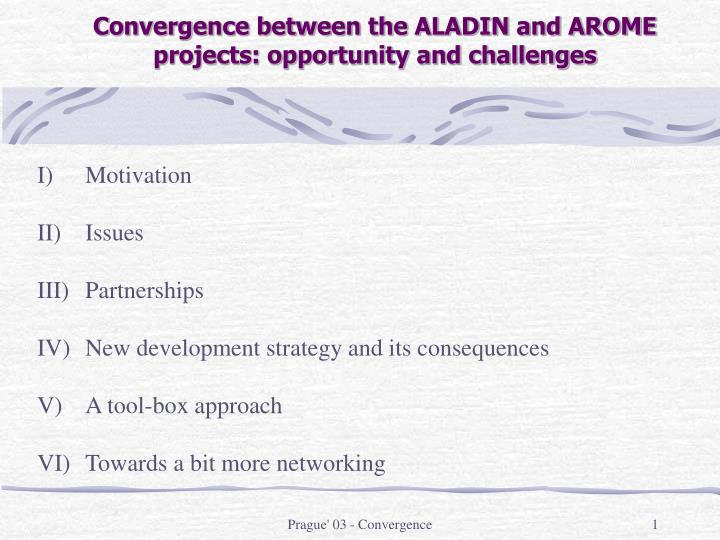 convergence between the aladin and arome projects opportunity and challenges n.