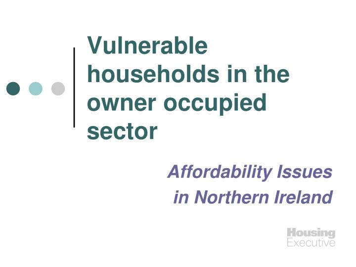 vulnerable households in the owner occupied sector n.