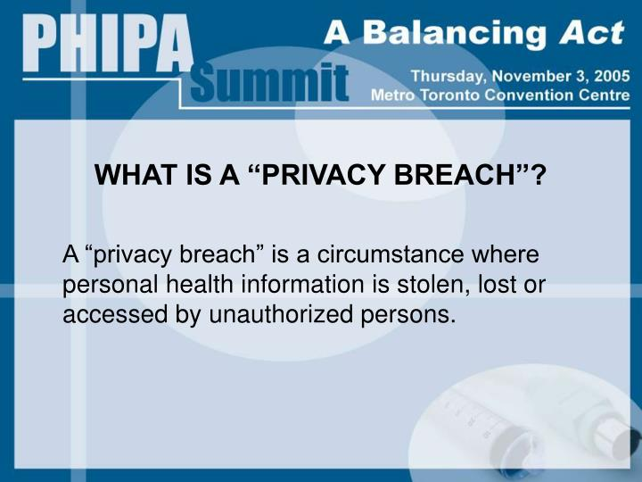 """WHAT IS A """"PRIVACY BREACH""""?"""