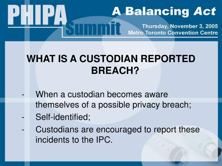 WHAT IS A CUSTODIAN REPORTED BREACH?