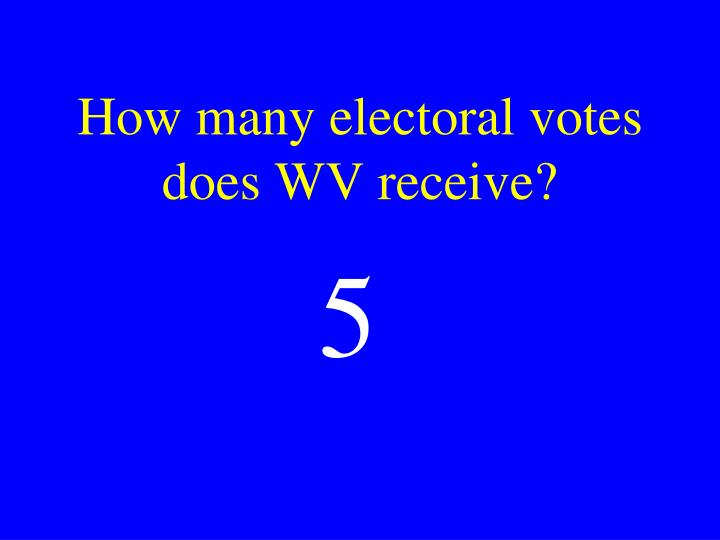 How many electoral votes does WV receive?