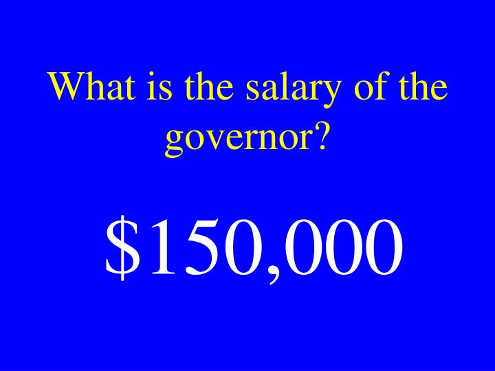 What is the salary of the governor?