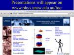 presentations will appear on www phys unsw edu au hsc