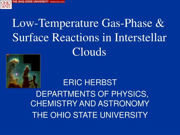 eric herbst departments of physics chemistry and astronomy the ohio state university n.