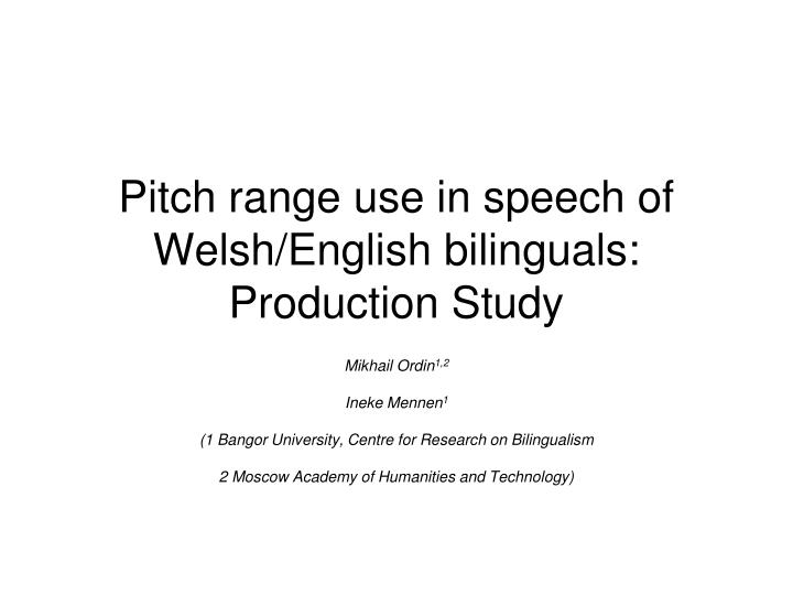 pitch range use in speech of welsh english bilinguals production study n.