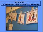 preschool 1 is implementing sensory strategies