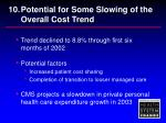 10 potential for some slowing of the overall cost trend
