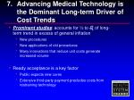 7 advancing medical technology is the dominant long term driver of cost trends