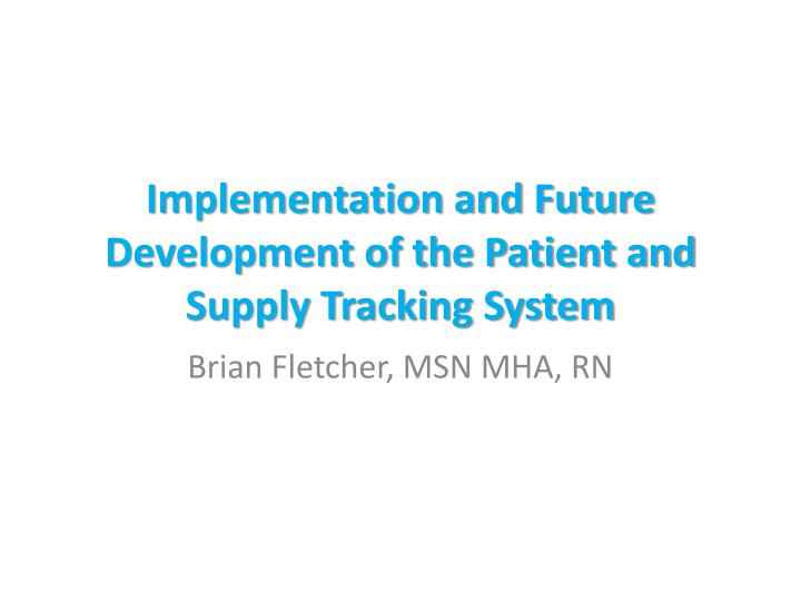 implementation and future development of the patient and supply tracking system n.
