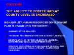 outcome the ability to foster hrd at county level is increased