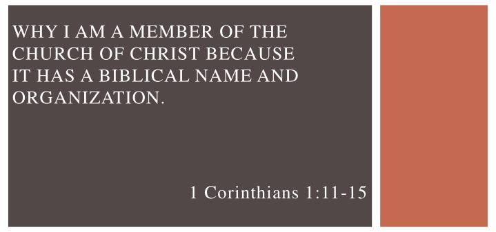 why i am a member of the church of christ because it has a biblical name and organization n.